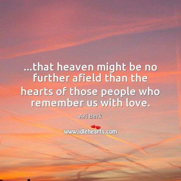 Image, …that heaven might be no further afield than the hearts of those