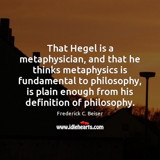 Image, That Hegel is a metaphysician, and that he thinks metaphysics is fundamental