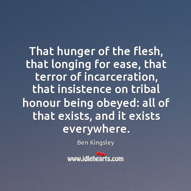 That hunger of the flesh, that longing for ease, that terror of incarceration Image