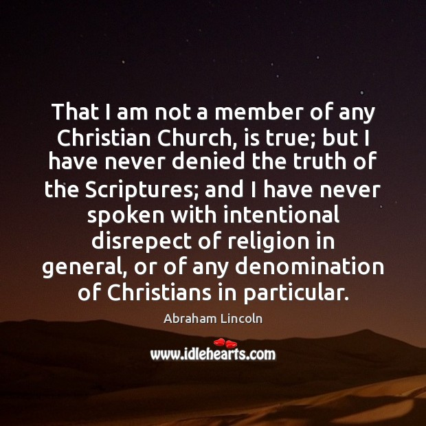 Image, That I am not a member of any Christian Church, is true;