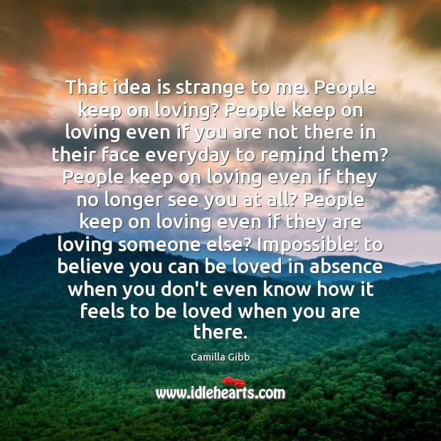 Image, That idea is strange to me. People keep on loving? People keep
