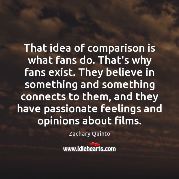 That idea of comparison is what fans do. That's why fans exist. Comparison Quotes Image