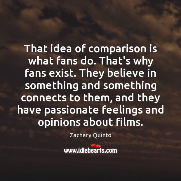 That idea of comparison is what fans do. That's why fans exist. Comparison Quotes Image