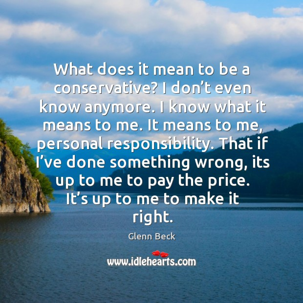 Image, That if I've done something wrong, its up to me to pay the price. It's up to me to make it right.