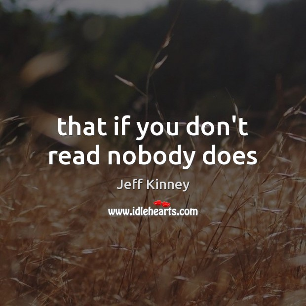 That if you don't read nobody does Image