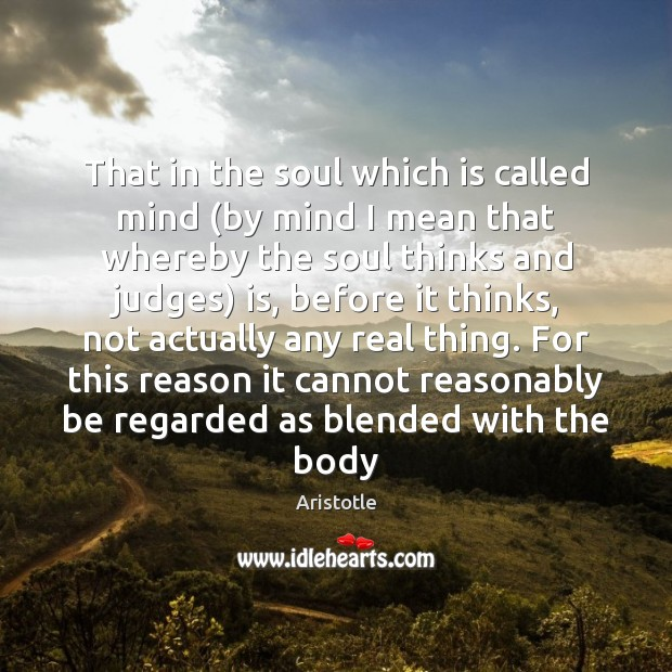 That in the soul which is called mind (by mind I mean Image