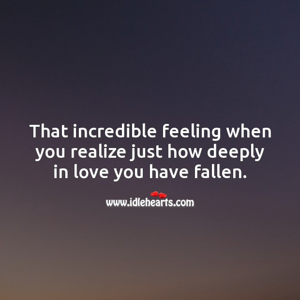 That incredible feeling when you realize just how deeply in love you have fallen. Realize Quotes Image