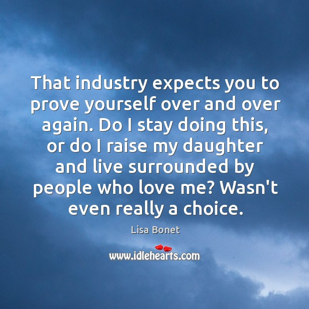 Image, That industry expects you to prove yourself over and over again. Do