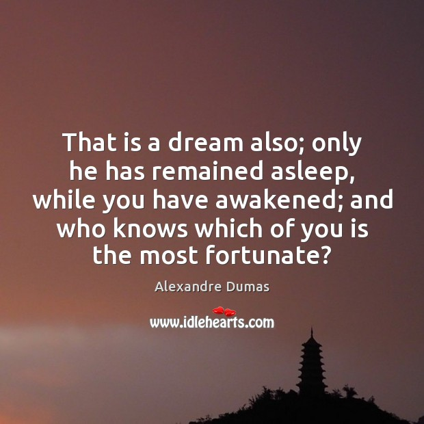 Image, That is a dream also; only he has remained asleep, while you