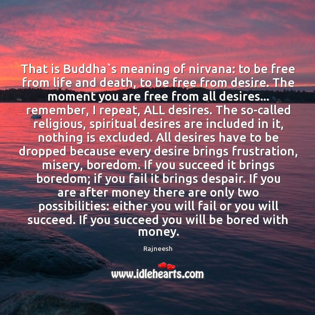 That is Buddha`s meaning of nirvana: to be free from life Image