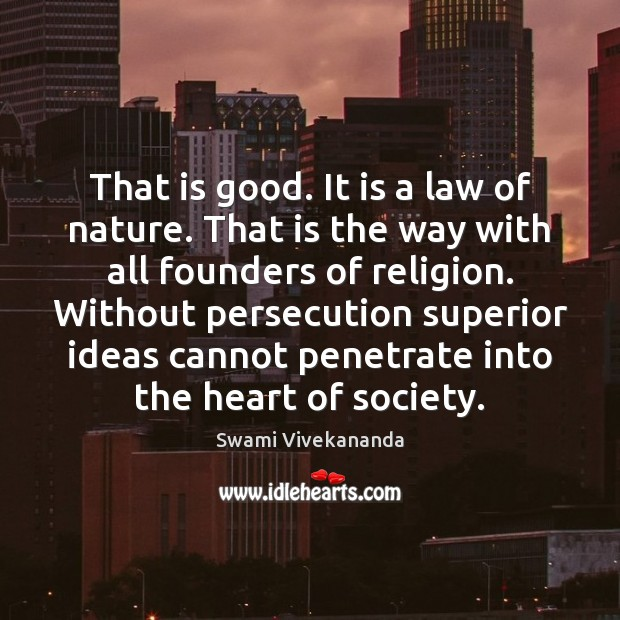 That is good. It is a law of nature. That is the Swami Vivekananda Picture Quote