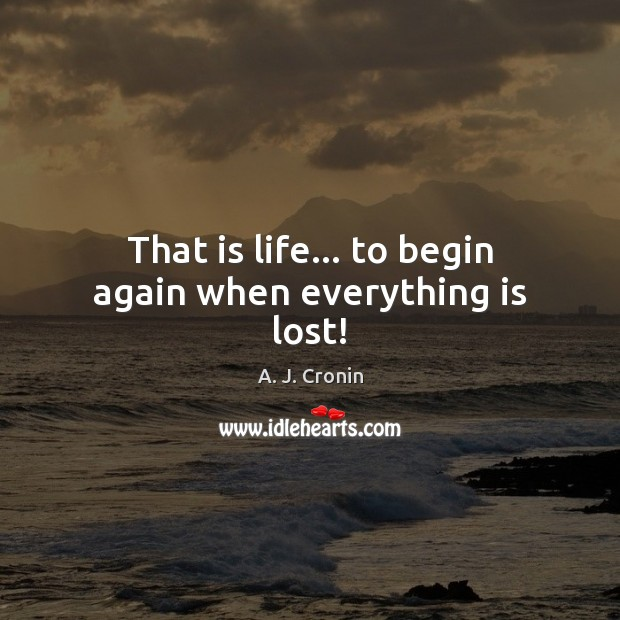 Image, That is life… to begin again when everything is lost!