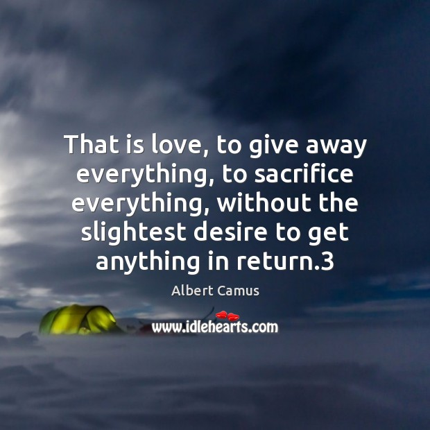 Image, That is love, to give away everything, to sacrifice everything, without the