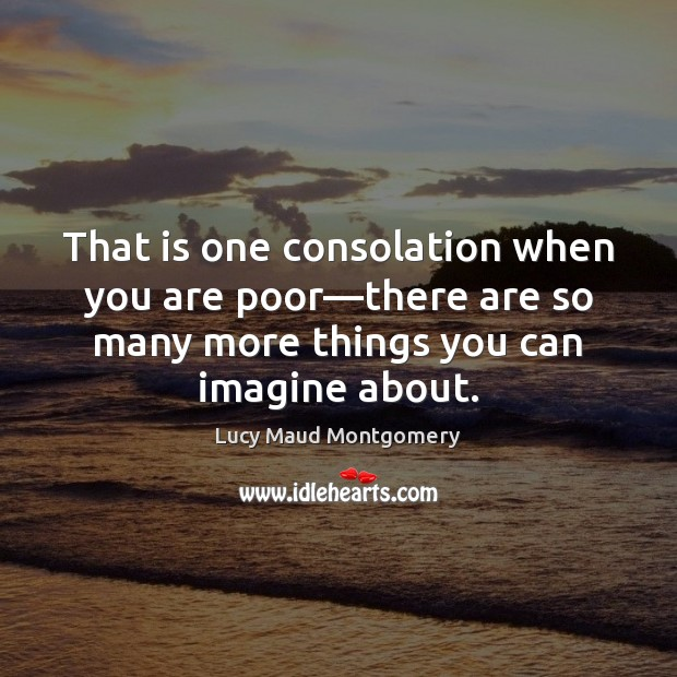 That is one consolation when you are poor—there are so many Lucy Maud Montgomery Picture Quote