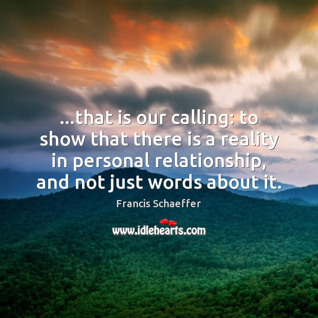…that is our calling: to show that there is a reality in Francis Schaeffer Picture Quote