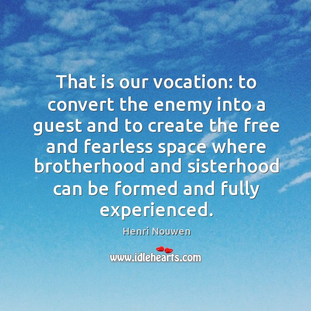 That is our vocation: to convert the enemy into a guest and Image