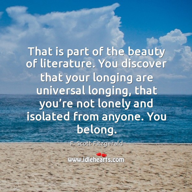 That is part of the beauty of literature. You discover that your longing are Image