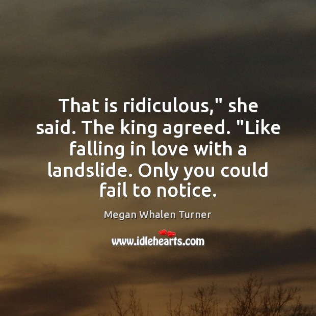 """Image, That is ridiculous,"""" she said. The king agreed. """"Like falling in love"""