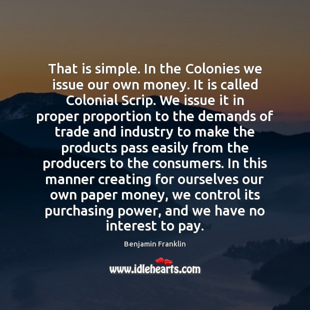 Image, That is simple. In the Colonies we issue our own money. It