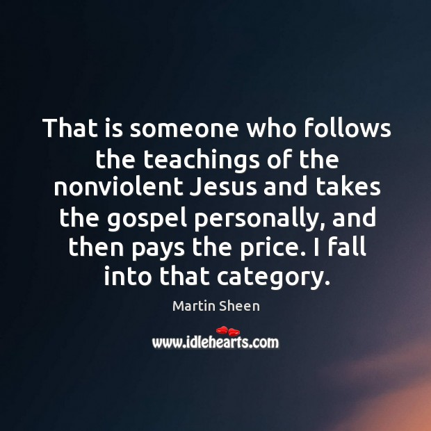 That is someone who follows the teachings of the nonviolent jesus and takes the gospel personally Martin Sheen Picture Quote