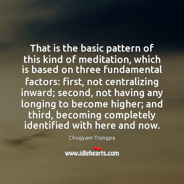 That is the basic pattern of this kind of meditation, which is Chogyam Trungpa Picture Quote