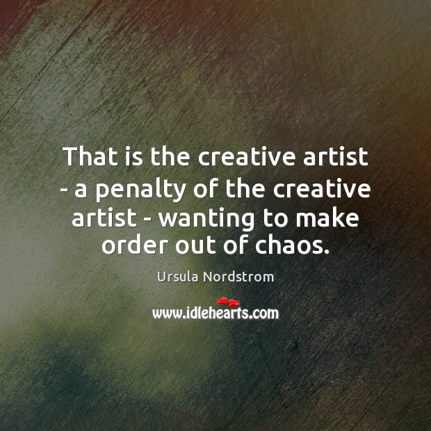 That is the creative artist – a penalty of the creative artist Image