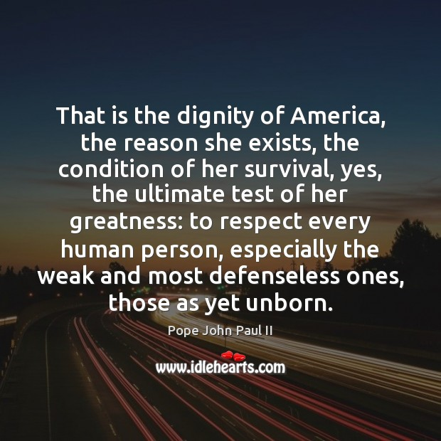 That is the dignity of America, the reason she exists, the condition Pope John Paul II Picture Quote