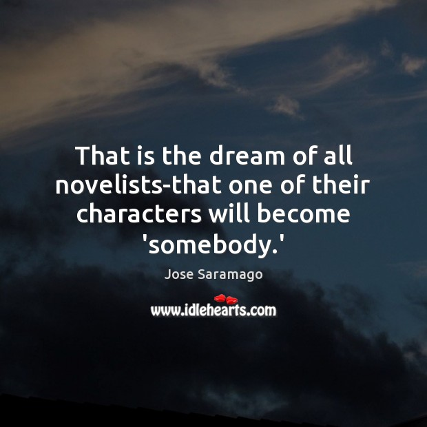 That is the dream of all novelists-that one of their characters will become 'somebody.' Image