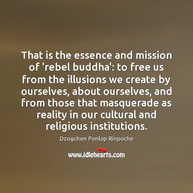 Image, That is the essence and mission of 'rebel buddha': to free us