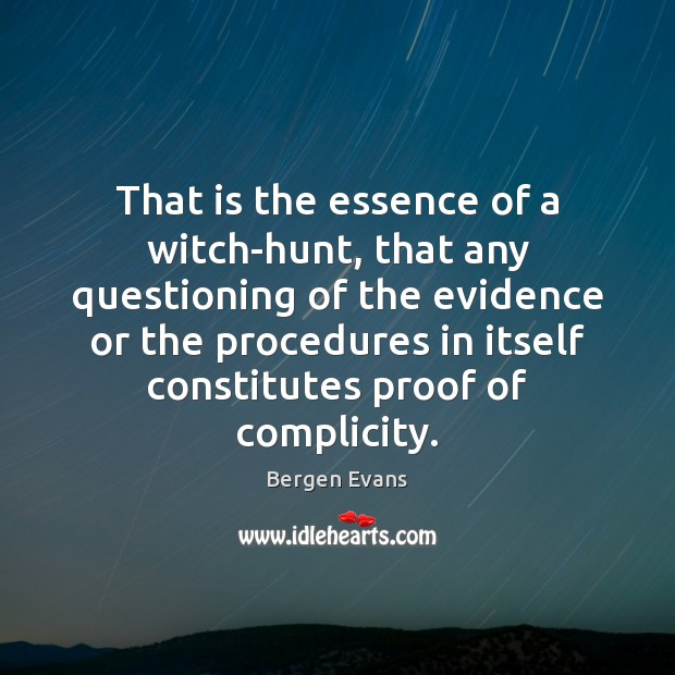 Image, That is the essence of a witch-hunt, that any questioning of the