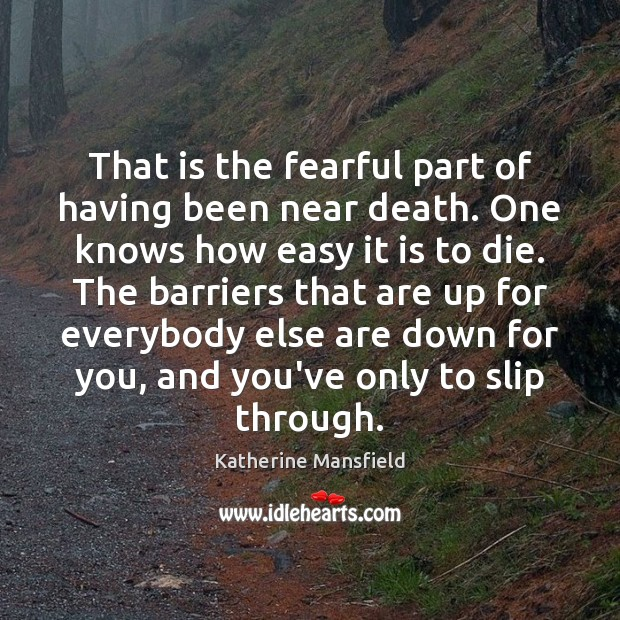 That is the fearful part of having been near death. One knows Katherine Mansfield Picture Quote
