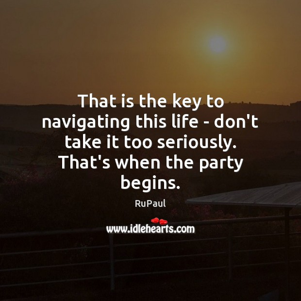 That is the key to navigating this life – don't take it Image