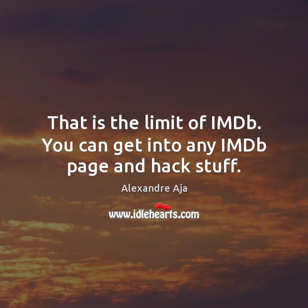Image, That is the limit of IMDb. You can get into any IMDb page and hack stuff.