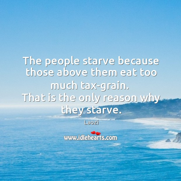 Image, That is the only reason why they starve.