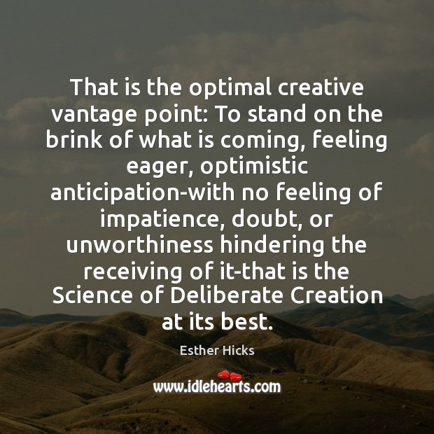 That is the optimal creative vantage point: To stand on the brink Esther Hicks Picture Quote