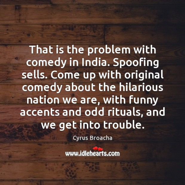 That is the problem with comedy in India. Spoofing sells. Come up Image