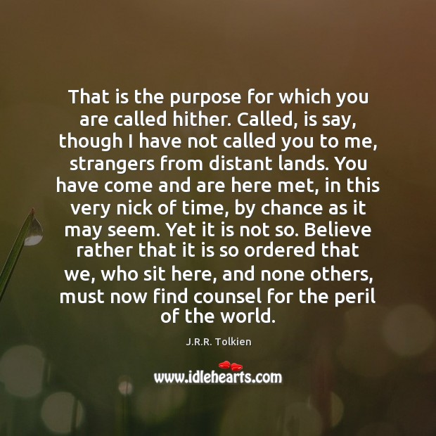 That is the purpose for which you are called hither. Called, is Chance Quotes Image
