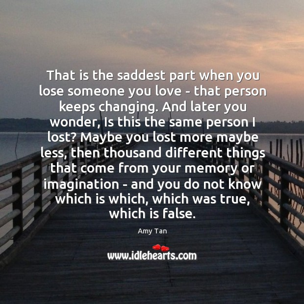 That Is The Saddest Part When You Lose Someone You Love