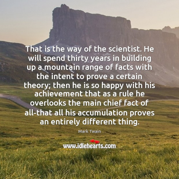 That is the way of the scientist. He will spend thirty years Mark Twain Picture Quote