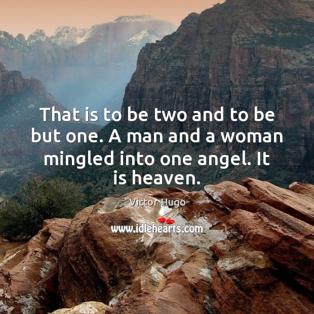 That is to be two and to be but one. A man Victor Hugo Picture Quote