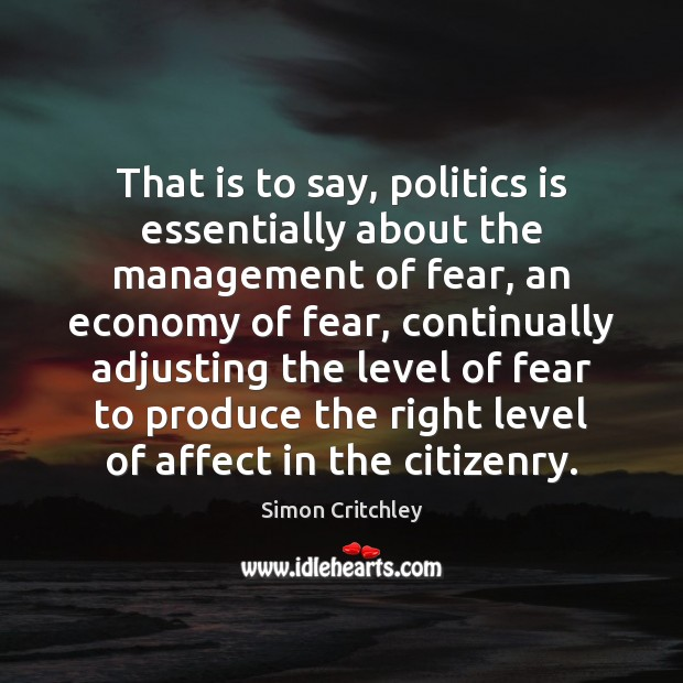 Image, That is to say, politics is essentially about the management of fear,