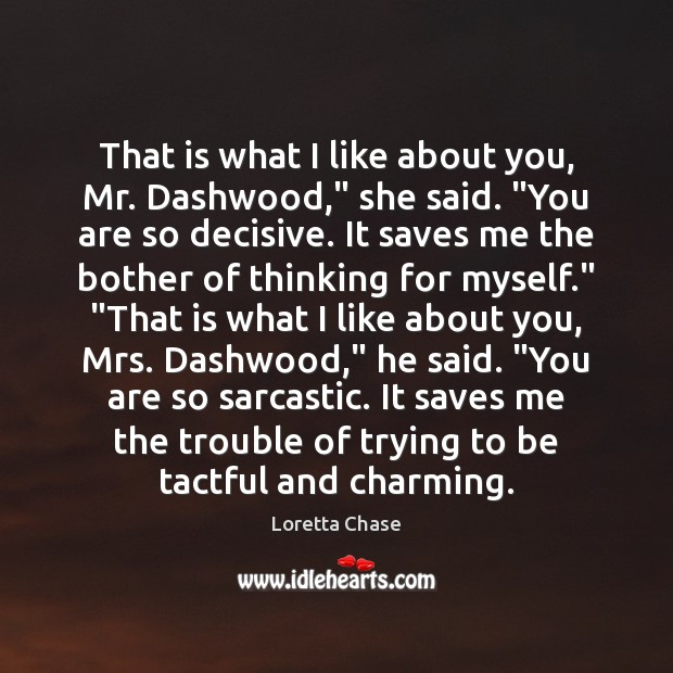 """That is what I like about you, Mr. Dashwood,"""" she said. """"You Sarcastic Quotes Image"""