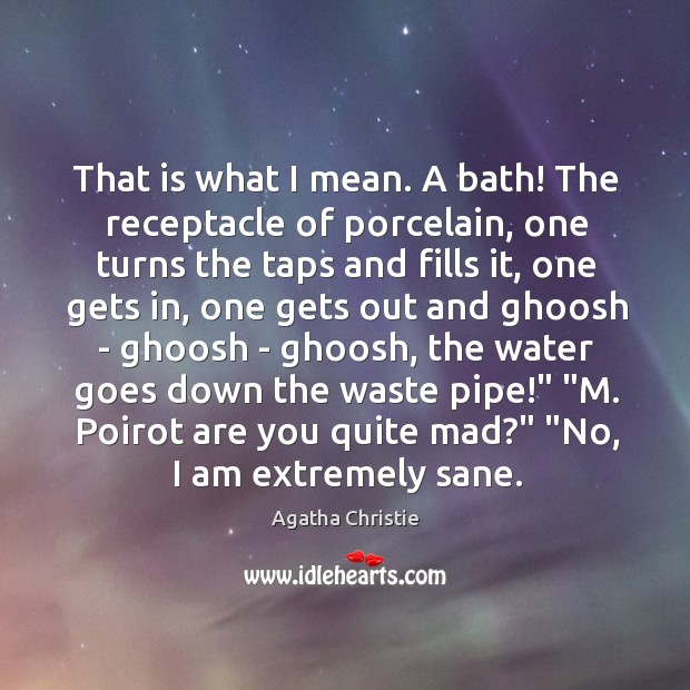 That is what I mean. A bath! The receptacle of porcelain, one Image