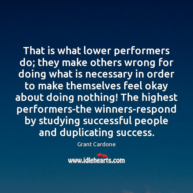 That is what lower performers do; they make others wrong for doing Image