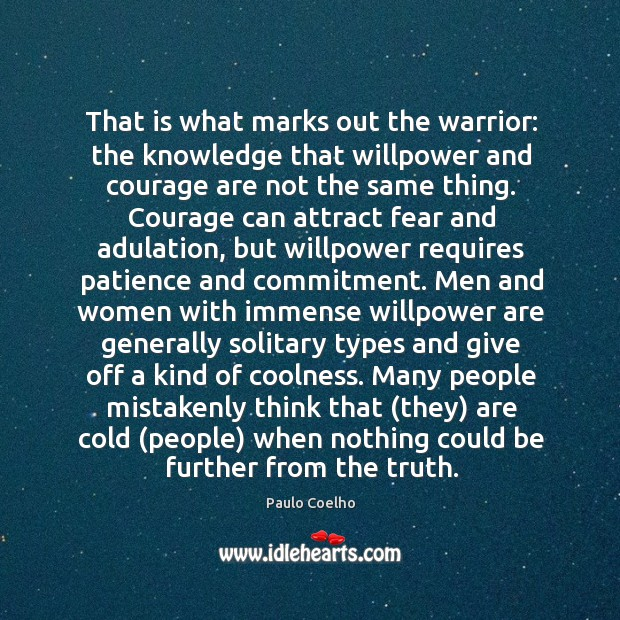 That is what marks out the warrior: the knowledge that willpower and Image