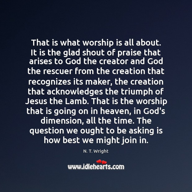 That is what worship is all about. It is the glad shout Worship Quotes Image