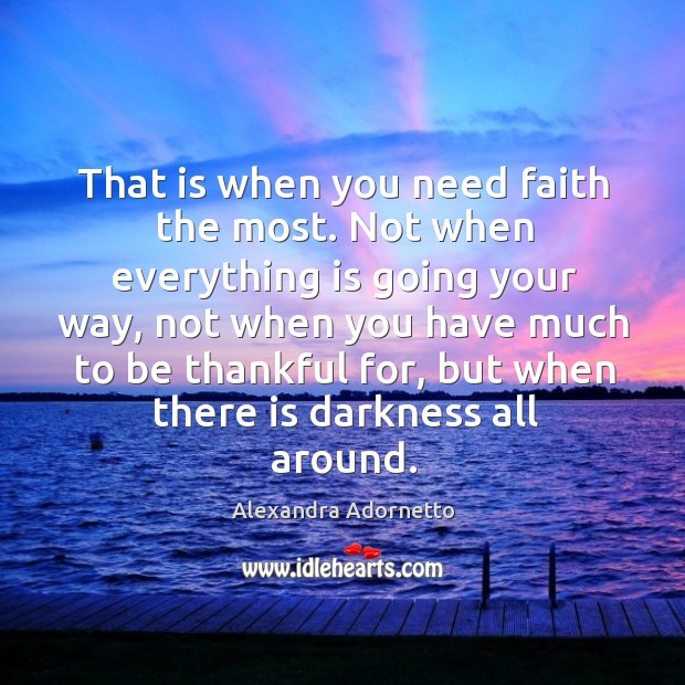 That is when you need faith the most. Not when everything is Image