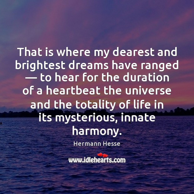 That is where my dearest and brightest dreams have ranged — to hear Hermann Hesse Picture Quote