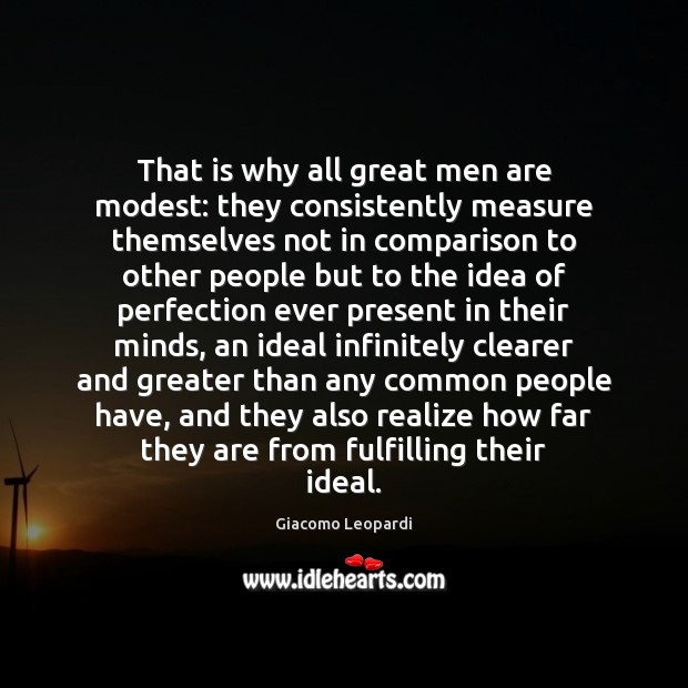 That is why all great men are modest: they consistently measure themselves Image