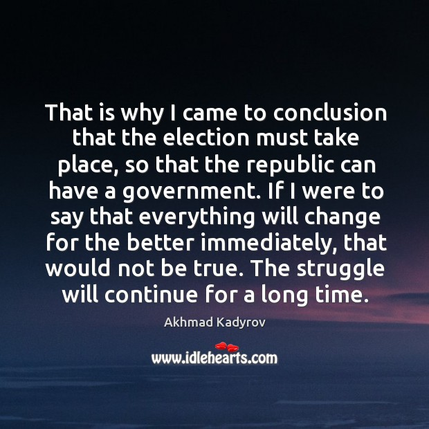 Image, That is why I came to conclusion that the election must take place, so that the republic